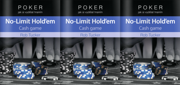 Poker kniha Rob Tucker: Poker – Jak si vydělat hraním No-Limit Hold'em Cash Game